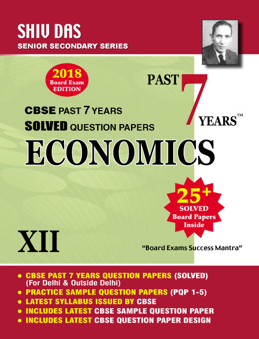CBSE Past 7 Years Solved Board Papers for Class 12 Economics (2018 Board Exam Edition)