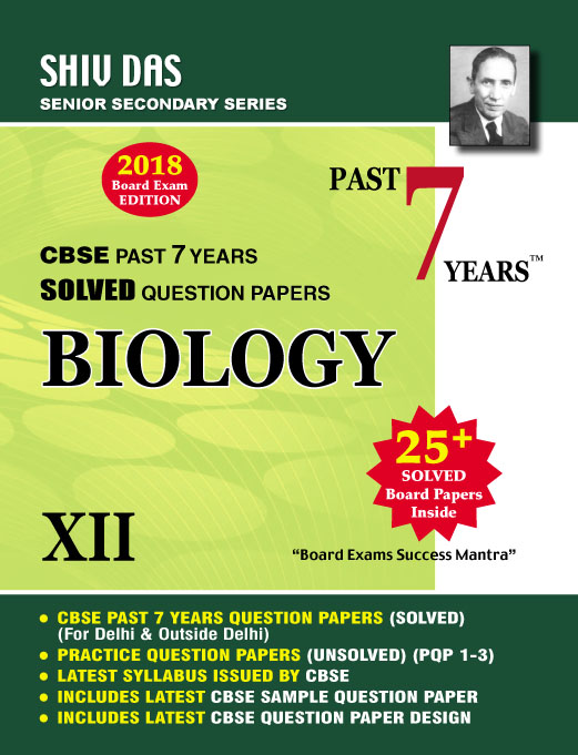 CBSE Past 7 Years Solved Board Papers for Class 12 Biology (2018 Board Exam Edition)
