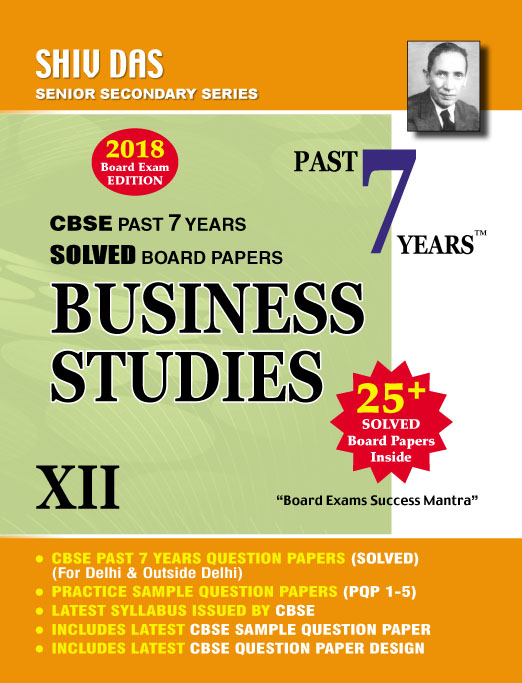 CBSE-Class 12-BUSINESS STUDIES-Past 7 Years Solved Question Papers-2018 Edition
