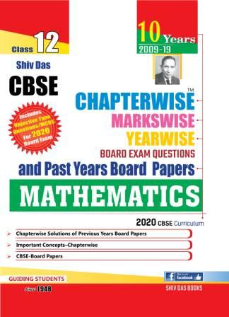 CBSE Chapterwise Markswise Yearwise Board Exam Questions & Past Years Board Papers For Class 12 Maths (2020 Board Exam Edition)