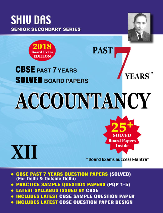 CBSE Past 7 Years Solved Board Papers for Class 12 Accountancy (2018 Board Exam Edition)