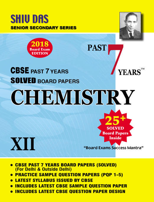CBSE Past 7 Years Solved Board Papers for Class 12 Chemistry (2018 Board Exam Edition)