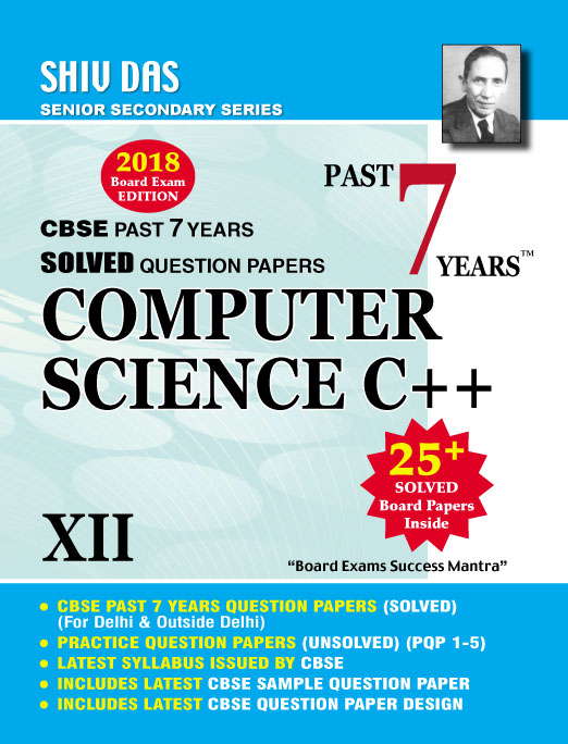 CBSE Past 7 Years Solved Board Papers for Class 12 Computer Science C++ (2018 Board Exam Edition)